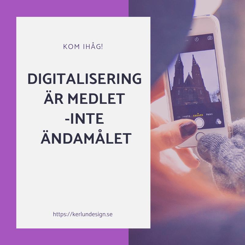 digitalisering är medlet -inte målet